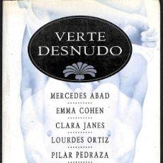 Libros de segunda mano: VERTE DESNUDO -- MERCEDES ABAD - EMMA COHEN - CLARA JANES ... ---REF-5ELLCAR. Lote 131950002