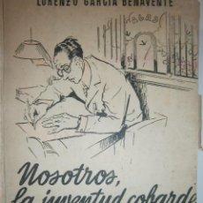 Libros de segunda mano: NOSOTROS LA JUVENTUD COBARDE LORENZO GARCIA BENAVENTE AFRODISIO AGUADO 1946. Lote 132069886