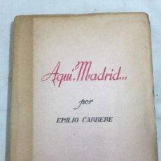 Libros de segunda mano: AQUI MADRID EMILIO CARRERE 1ª EDICIÓN INTONSO BUEN ESTADO, ROCES EN PORTADA 18 X 13 CMS.. Lote 133087214