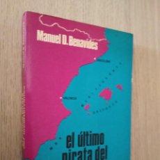 Libros de segunda mano: EL ÚLTIMO PIRATA DEL MEDITERRÁNEO. MANUEL D. BENAVIDES. 1976. Lote 133387426