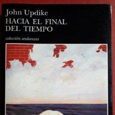 Libros de segunda mano: JOHN UPDIKE . HACIA EL FINAL DEL TIEMPO . TUSQUETS. Lote 133587922