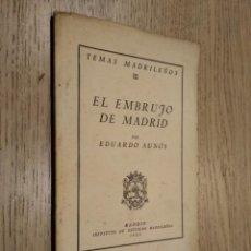 Libros de segunda mano: TEMAS MADRILEÑOS III EL EMBRUJO DE MADRID. EDUARDO AUNOS. Lote 133681342
