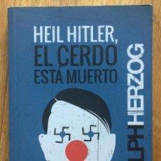 Libros de segunda mano: HEIL HITLER, EL CERDO ESTA MUERTO, RUDOLPH HERZOG. Lote 133703450