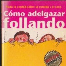 Libros de segunda mano: CÓMO ADELGAZAR FOLLANDO ·····RICHARD SMITH. Lote 133786946