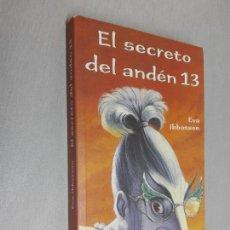 Libros de segunda mano: EL SECRETO DEL ANDÉN 13 / EVA IBBOTSON / CÍRCULO DE LECTORES. Lote 133797870