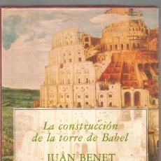 Libros de segunda mano: JUAN BENET. LA CONSTRUCCION DE LA TORRE DE BABEL. SIRUELA. Lote 134104450