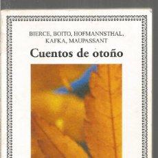 Libros de segunda mano: CUENTOS DE OTOÑO. BIERCE, BOITO, HORMANNSTHAL, KAKFA, MAUPASSANT. CATEDRA. Lote 134113370
