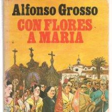 Libros de segunda mano: ALFONSO GROSSO. CON FLORES A MARÍA. NOVELA CÁTEDRA. (VI/7). Lote 134211410