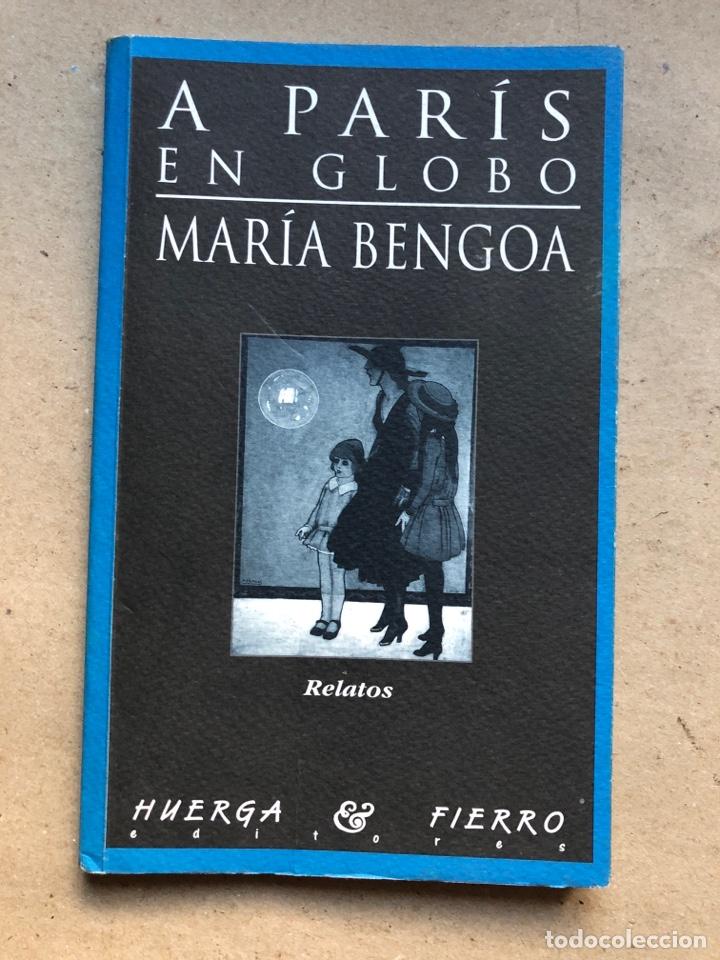 A PARIS EN GLOBO. MARÍA BENGOA. HUERGA & FIERRO EDICIONES 1998. DEDICADO. (Libros de Segunda Mano (posteriores a 1936) - Literatura - Narrativa - Otros)