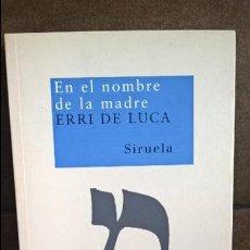 Libros de segunda mano: EN EL NOMBRE DE LA MADRE. ERRI DE LUCA. SIRUELA 2007. . Lote 134374614