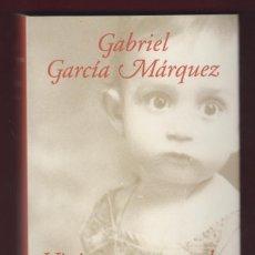 Libros de segunda mano: VIVIR PARA CONTARLA, POR: GABRIEL GARCÍA MÁRQUEZ. 579 PÁGINAS. LL2664. Lote 134973010