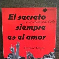 Libros de segunda mano: EL SECRETO SIEMPRE ES EL AMOR. EN LOS SUBURBIOS DE CHILE. KAROLINE MAYER. TESTIMONIO 2008. . Lote 135021950