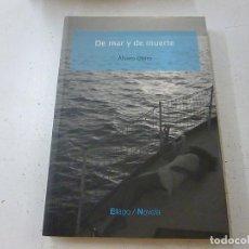 Libros de segunda mano: DE MAR Y DE MUERTE ALVARO OTERO ELLAGO -N 1. Lote 135151462