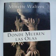 Libros de segunda mano: DONDE MUEREN LAS OLAS. MINETTE WALTERS.. Lote 135721343