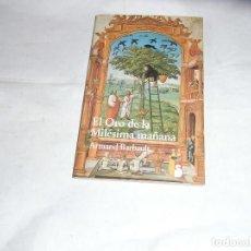 Livres d'occasion: ARMAND BARBAULT, EL ORO DE LA MILESIMA MAÑANA, ED. SIRIO. Lote 135854066