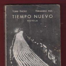 Libros de segunda mano: TIEMPO NUEVO, NOVELA. POR: TORRE ENCISO, FRANCISCO ASIS, MADRID 1940. 266 PÁGINAS. LL2678.. Lote 135870702