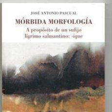 Libros de segunda mano: MÓRBIDA MORFOLOGÍA, JOSÉ ANTONIO PASCUAL. Lote 176251668