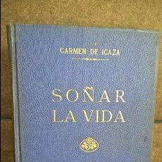 Libros de segunda mano: SOÑAR LA VIDA. CARMEN DE ICAZA. AFRODISIO AGUADO 1941.. Lote 136373734