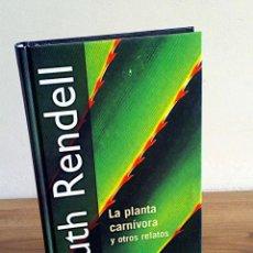 Libros de segunda mano: LA PLANTA CARNÍVORA Y OTROS RELATOS. RENDELL, RUTH. RBA. 1 ª ED. 2001. Lote 136766058
