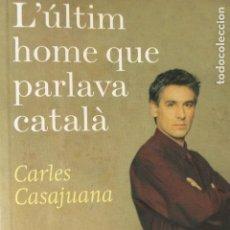 Libros de segunda mano: L'ÚLTIM HOME QUE PARLAVA CATALÀ. CARLES CASAJUANA.. Lote 137191366