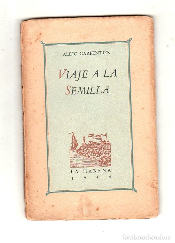 VIAJE A LA SEMILLA. ALEJO CARPENTIER. PRIMERA EDICION. LA HABANA, 1944. LEER. (Libros de Segunda Mano (posteriores a 1936) - Literatura - Narrativa - Otros)