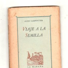 Libros de segunda mano: VIAJE A LA SEMILLA. ALEJO CARPENTIER. PRIMERA EDICION. LA HABANA, 1944. LEER.. Lote 137284802