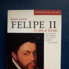 Libros de segunda mano: FELIPE II. LA IDEA DE EUROPA. MANUEL LACARTA. SILLEX 1986. 240PGS.. Lote 137736126