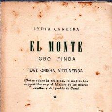 Libros de segunda mano: EL MONTE. LYDIA CABRERA. ICBO FINDA. EDICIONES C. R. LA HABANA. 1ª EDICION. 1954. LEER.. Lote 137995538