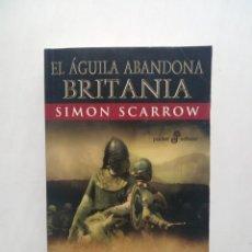 Libros de segunda mano: EL ÁGUILA ABANDONA BRITANIA, CENTURIÓN EN BRITANIA (LIBRO V DE QUINTO LICINIO CATO) - SIMON SCARROW. Lote 206236160