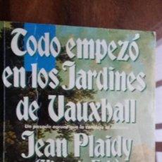 Libros de segunda mano: TODO EMPEZÒ EN LOS JARDINES DE VAUXHALL, JEAN PLAIDY. Lote 139352394