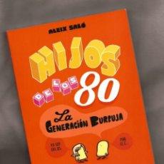 Libros de segunda mano: HIJOS DE LOS 80: LA GENERACIÓN BURBUJA - ALEIX SALÓ – ED. DEBOLSILLO, 2014. Lote 139411078