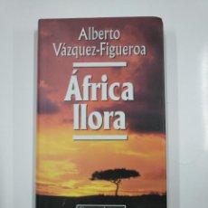 Libros de segunda mano: AFRICA LLORA. ALBERTO VAZQUEZ FIGUEROA. CIRCULO DE LECTORES. TDK175. Lote 139517482