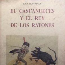 Libros de segunda mano: EL CASCANUECES Y EL REY DE LOS RATONES. E. T. A. HOFFMANN. J J DE OLAÑETA EDITOR. Lote 139567326