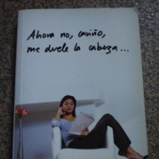 Libros de segunda mano: AHORA NO, CARIÑO, ME DUELE LA CABEZA -- DEBOLSILLO 2005 --. Lote 139654382