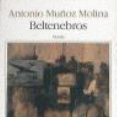 Libros de segunda mano: BELTENEBROS. - MUÑOZ MOLINA, ANTONIO.. Lote 139786676