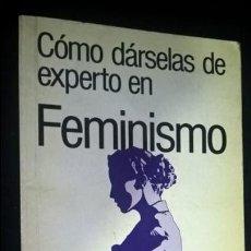 Libros de segunda mano: COMO DARSELAS DE EXPERTO EN FEMINISMO. GUIAS DEL ENTERADO 1988. CONSTANCE LEOFF.. Lote 252264545