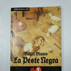 Libros de segunda mano: LA PESTE NEGRA. ANGEL BLANCO. BIBLIOTECA EL SOL Nº 7. TDK309. Lote 139897662