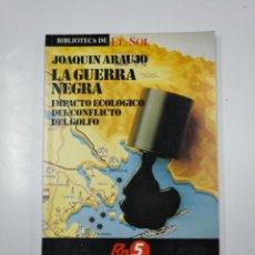 Libros de segunda mano: LA GUERRA NEGRA. JOAQUIN ARAUJO. BIBLIOTECA EL SOL Nº 10. TDK309 . Lote 139948822