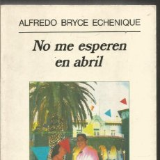 Libros de segunda mano: ALFREDO BRYCE ECHENIQUE. NO ME ESPEREN EN ABRIL. ANAGRAMA. Lote 140338406