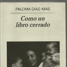 Libros de segunda mano: PALOMA DIAZ-MAS. COMO UN LIBRO CERRADO. ANAGRAMA PRIMERA EDICION. Lote 140339366