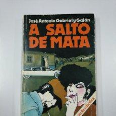 Libros de segunda mano: A SALTO DE MATA. - JOSE ANTONIO GABRIEL Y. GALAN. TDK355. Lote 140387286