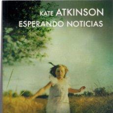 Libros de segunda mano: KATE ATKINSON : ESPERANDO NOTICIAS. (TRADUCCIÓN DE PATRICIA ANTÓN. ED. LUMEN, COL. FUTURA, 2011). Lote 140515870