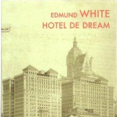 Libros de segunda mano: EDMUND WHITE : HOTEL DE DREAM. (TRADUCCIÓN DE CRUZ RODRÍGUEZ. ED. LUMEN, COL. FUTURA, 2010) . Lote 140516734
