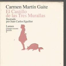 Libros de segunda mano: CARMEN MARTIN GAITE. EL CASTILLO DE LAS TRE MURALLAS. LUMEN. ILUSTRADO POR JUAN CARLOS EGUILLOR. Lote 140640950