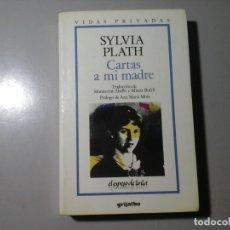 Libros de segunda mano: SYLVIA PLATH. CARTAS A MI MADRE. 1ª EDICIÓN 1989. GRIJALBO. EPISTOLARIO. POESÍA NORTEAMERICANA. . Lote 140645110