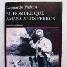 Libros de segunda mano: LEONARDO PADURA. EL HOMBRE QUE AMABA A LOS PERROS. TUSQUETS EDITORES. COLECCIÓN ANDANZAS.. Lote 140753854
