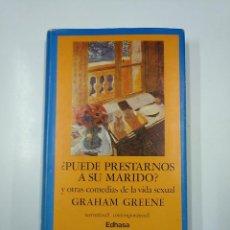 Libros de segunda mano: ¿PUEDE PRESTARNOS A SU MARIDO? Y OTRAS COMEDIAS DE LA VIDA SEXUAL. GRAHAM GREENE. TDK355. Lote 140862714