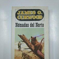Libros de segunda mano: NOMADAS DEL NORTE. JAMES O. CURWOOD, TDK166. Lote 141131970