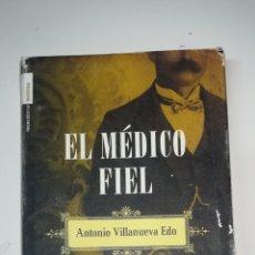 Libros de segunda mano: EL MÉDICO FIEL - ANTONIO VILLANUEVA EDO. Lote 141452476