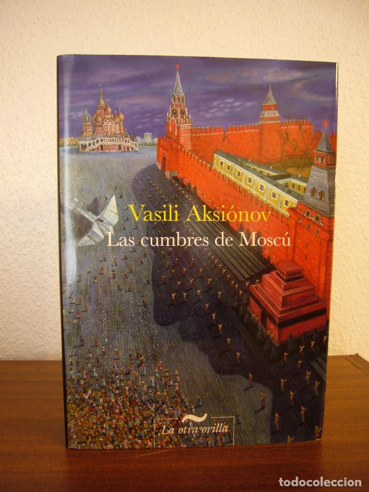Libros de segunda mano: VASILI AKSIÓNOV: LAS CUMBRES DE MOSCÚ (LA OTRA ORILLA, 2011) TAPA DURA. PERFECTO - Foto 2 - 141942682